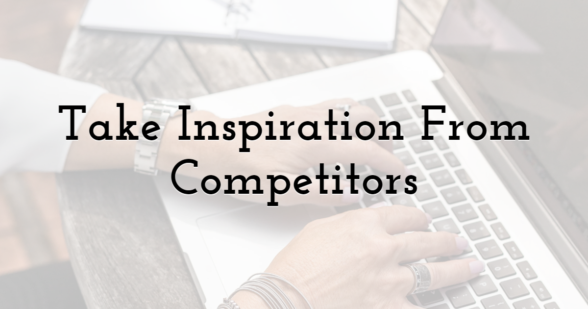 Take Inspiration From Competitors