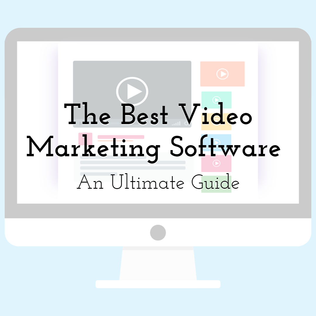An Ultimate Guide on The Best Video Marketing Software