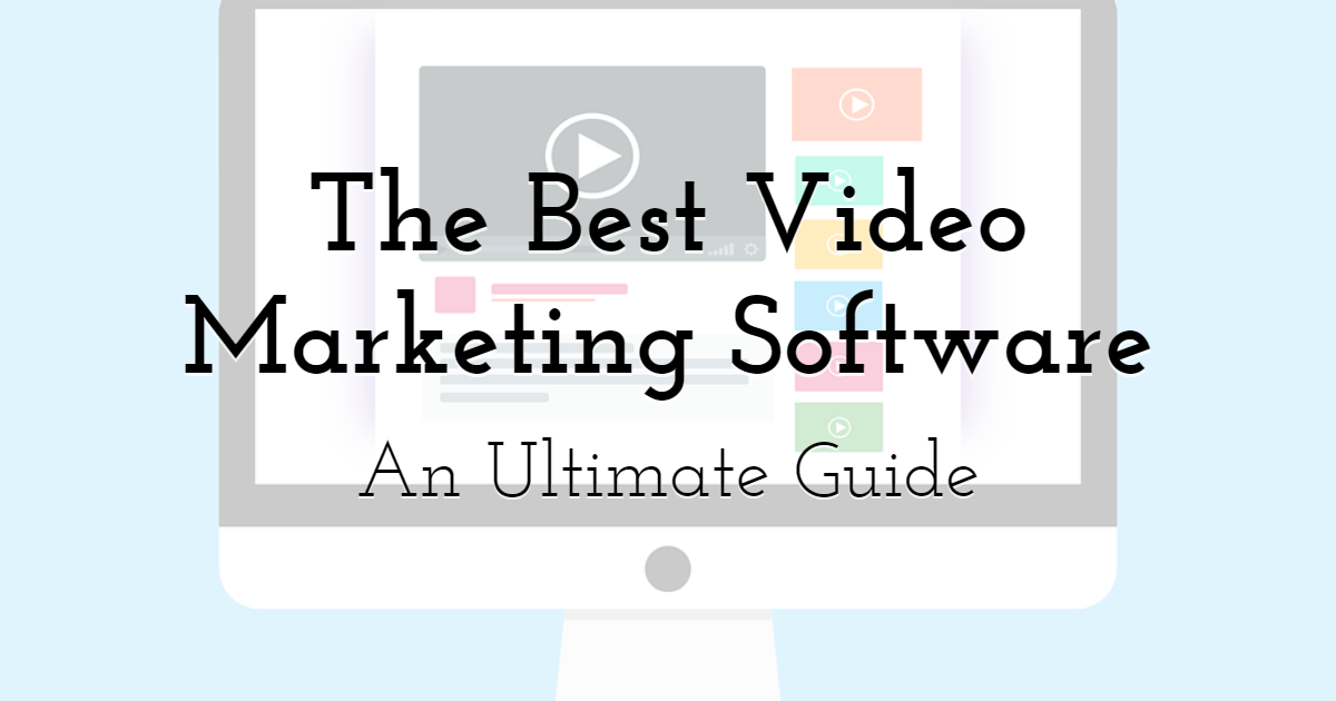An Ultimate Guide on The Best Video Marketing Software In 2021