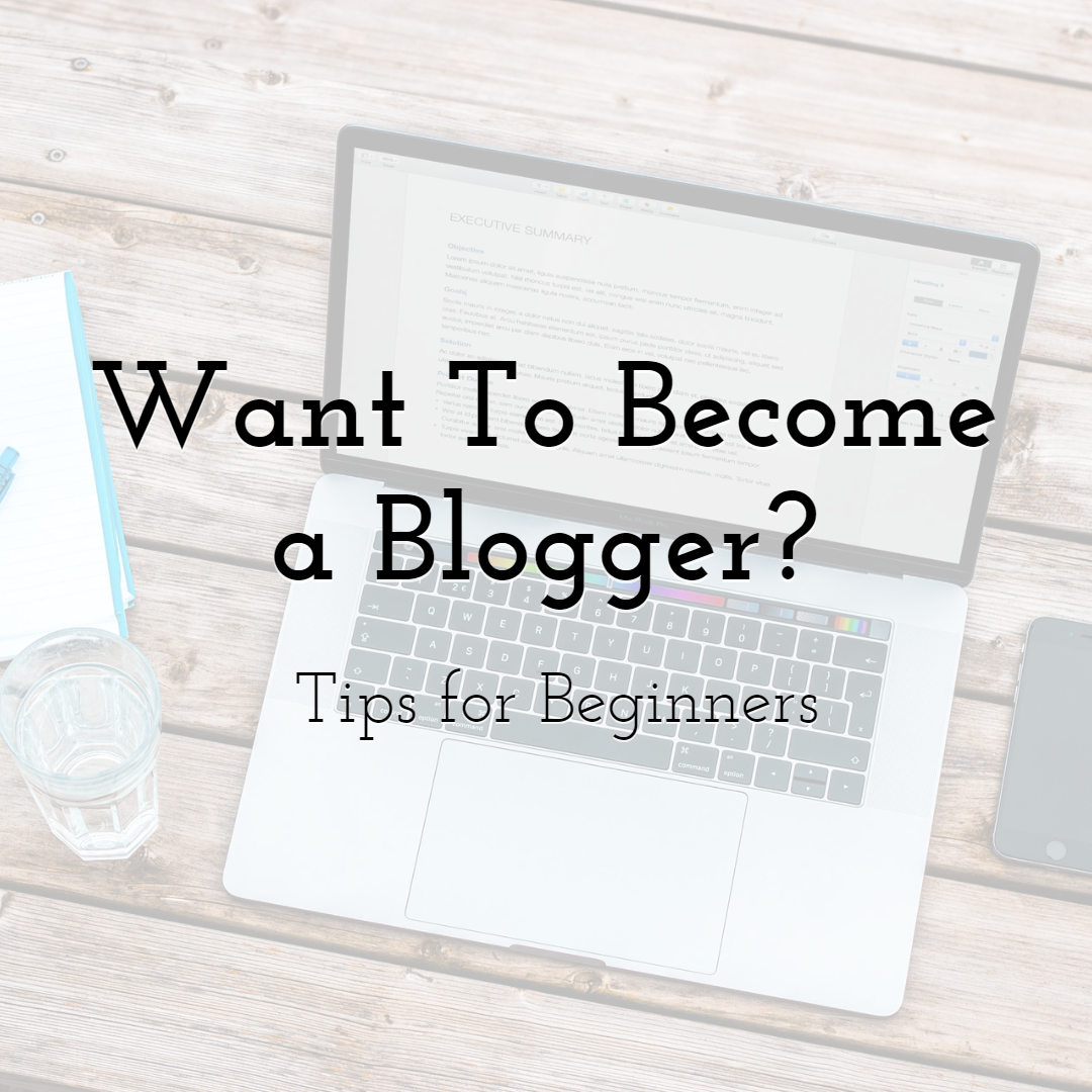Want To Become a Blogger? Tips for Beginners