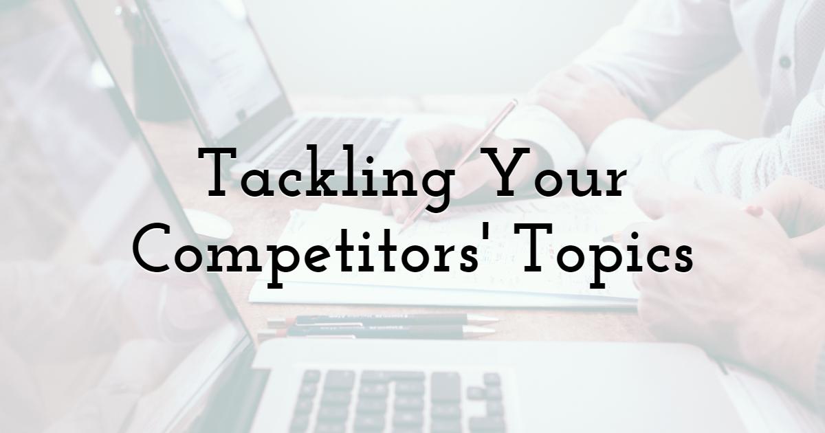 Tackling Your Competitors' Topics