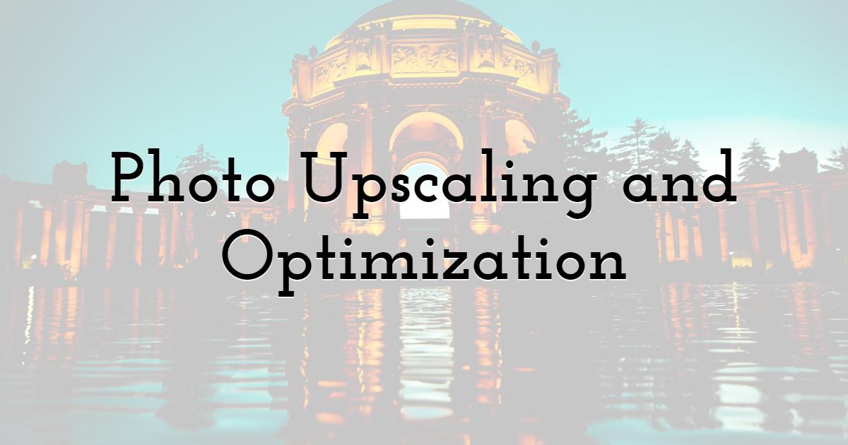 Photo Upscaling and Optimization
