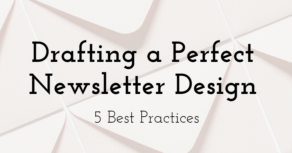 5 Best Practices for Drafting Perfect Newsletter Design