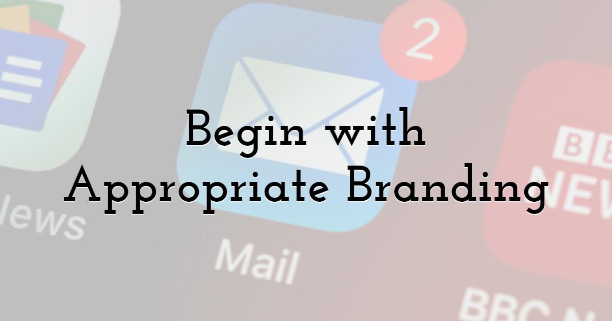 Always Begin Your Newsletter with Appropriate Branding