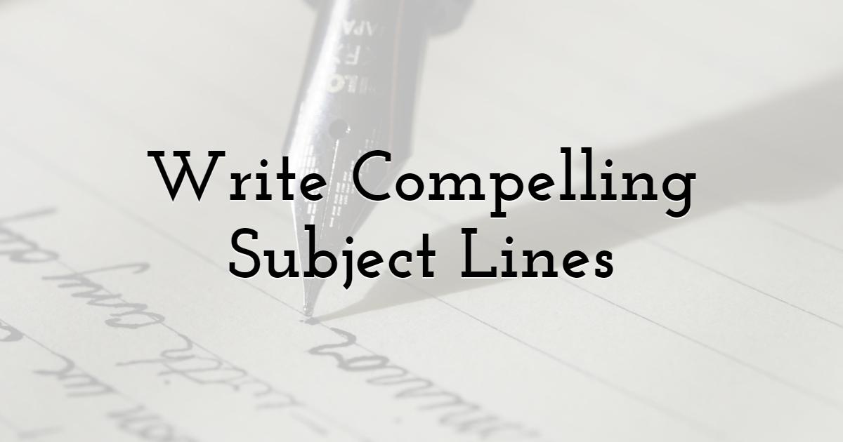 Bonus Tip: Write Compelling Subject Lines