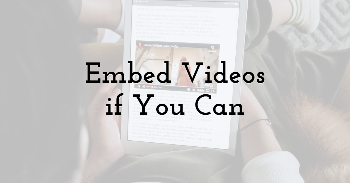 Embed Videos if You Can