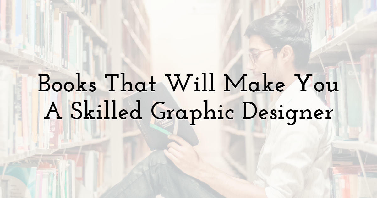 Books That Will Make You A Skilled Graphic Designer