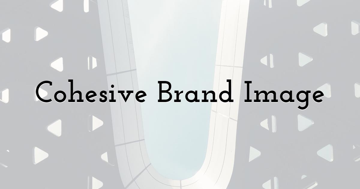 5. Cohesive Brand Image