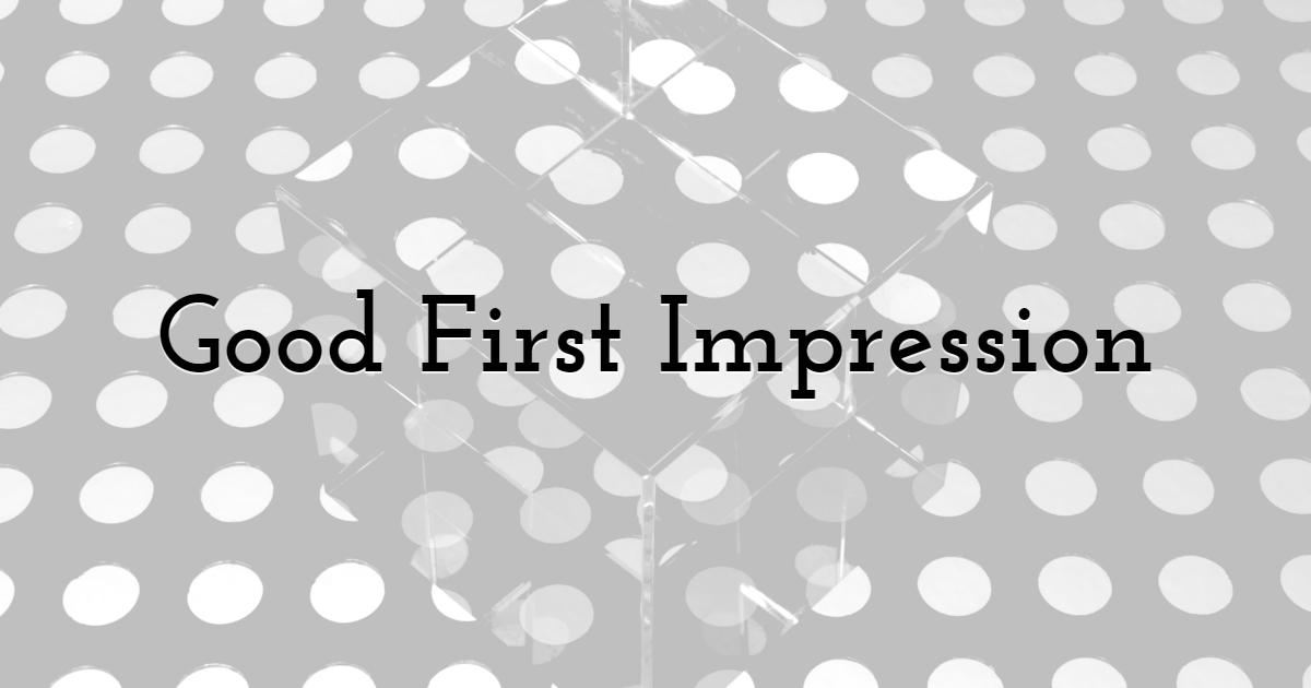 1. Good First Impression