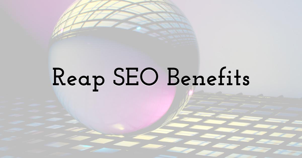 3. Reap SEO Benefits
