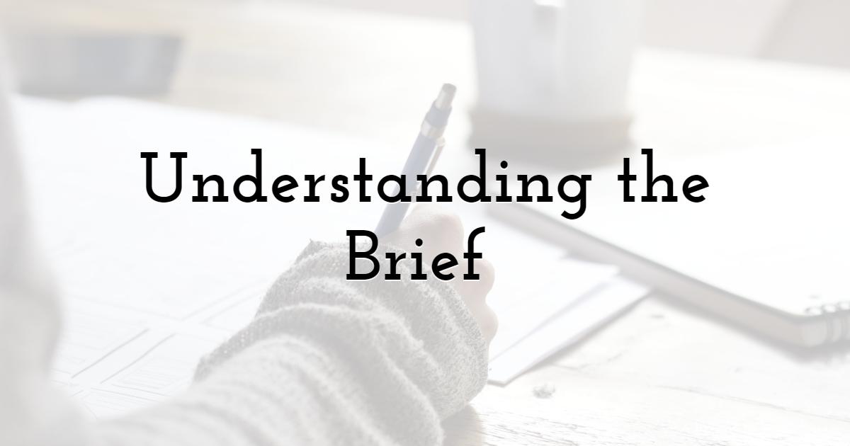 Understanding the Brief