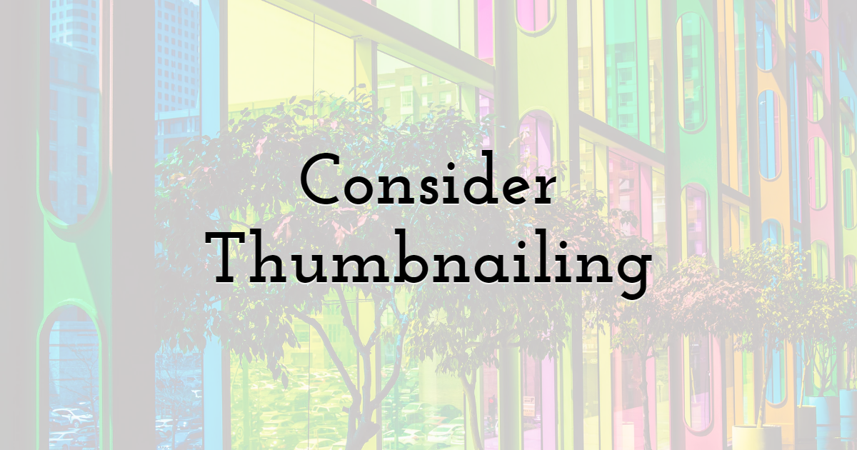Consider Thumbnailing