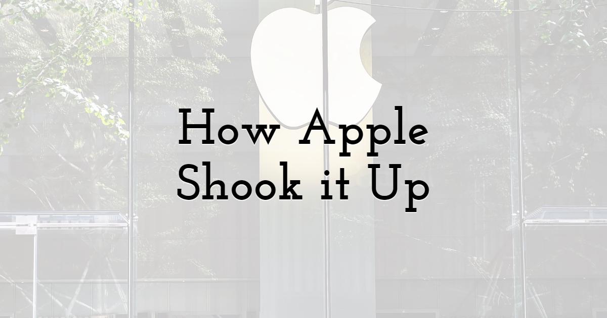 How Apple Shook it Up