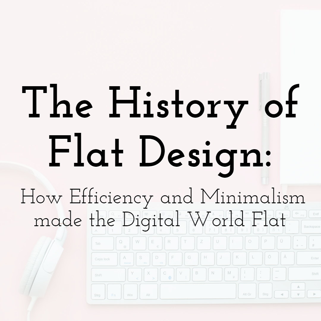 The History of Flat Design: How Efficiency and Minimalism made the Digital World Flat