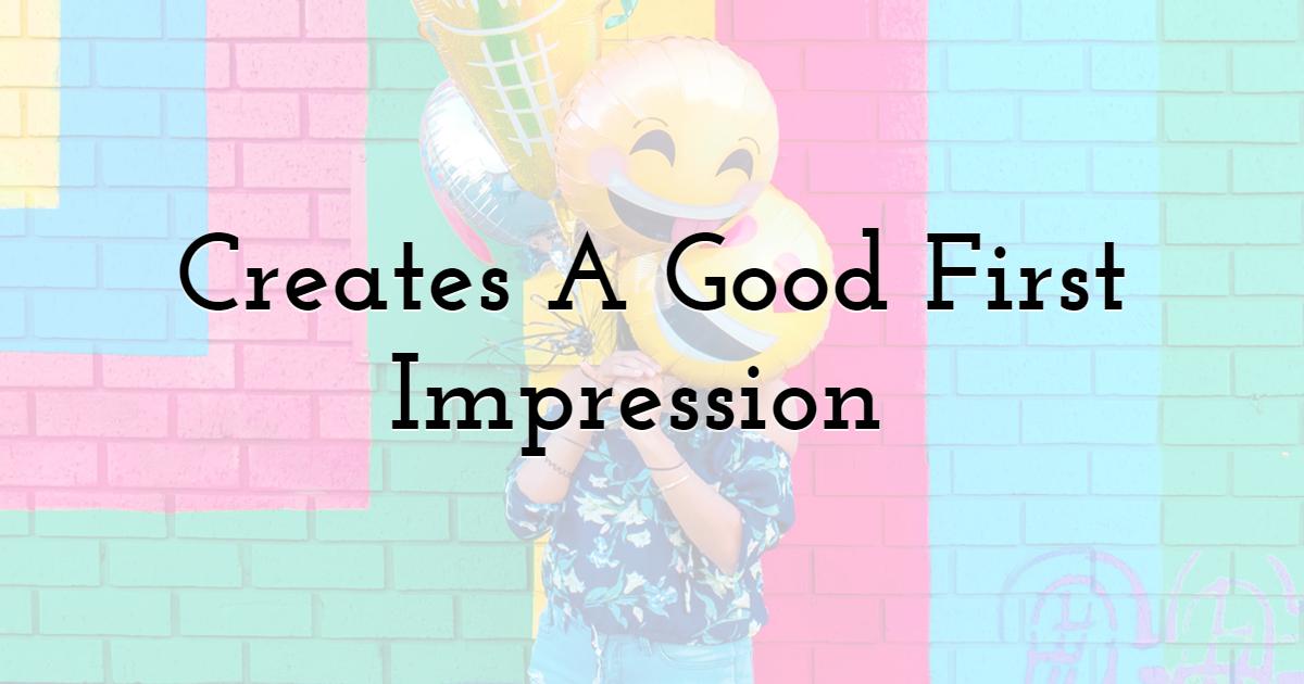 Creates A Good First Impression