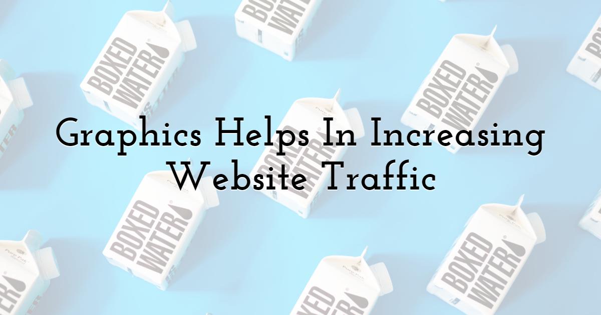 Graphics Helps In Increasing Website Traffic