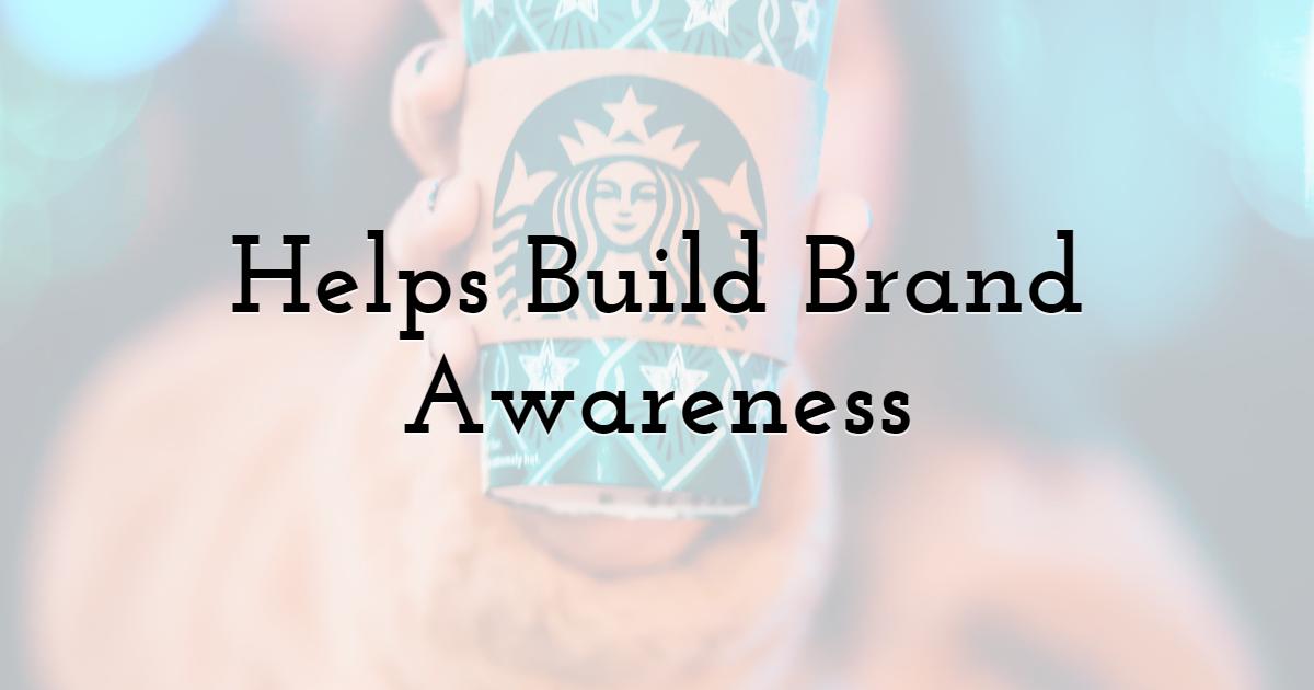 Helps Build Brand Awareness