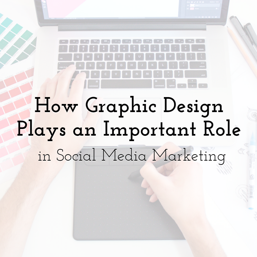 How Graphic Design Plays an Important Role in Social Media Marketing