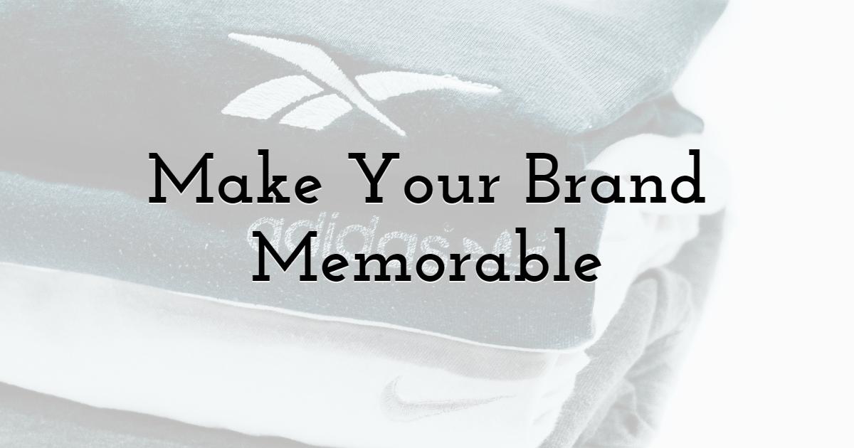 Make Your Brand Memorable
