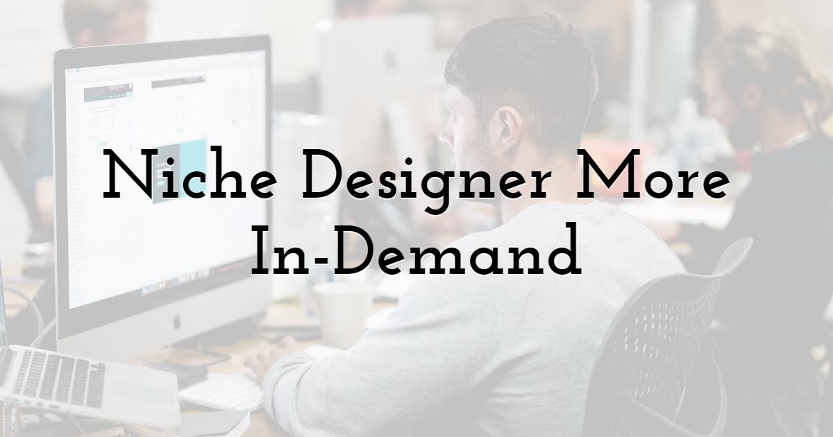 Niche Designer More In-Demand
