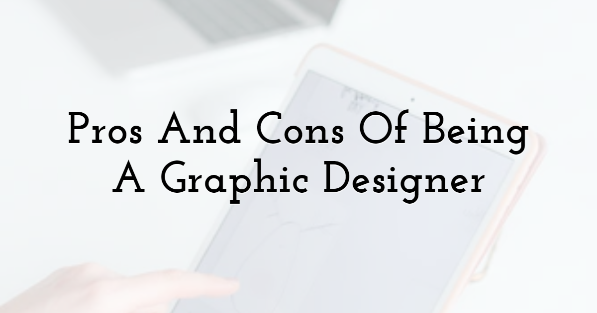 What Are The Pros And Cons Of Being A Graphic Designer?