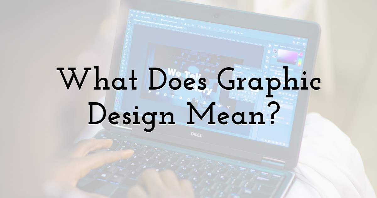 What Does Graphic Design Mean?