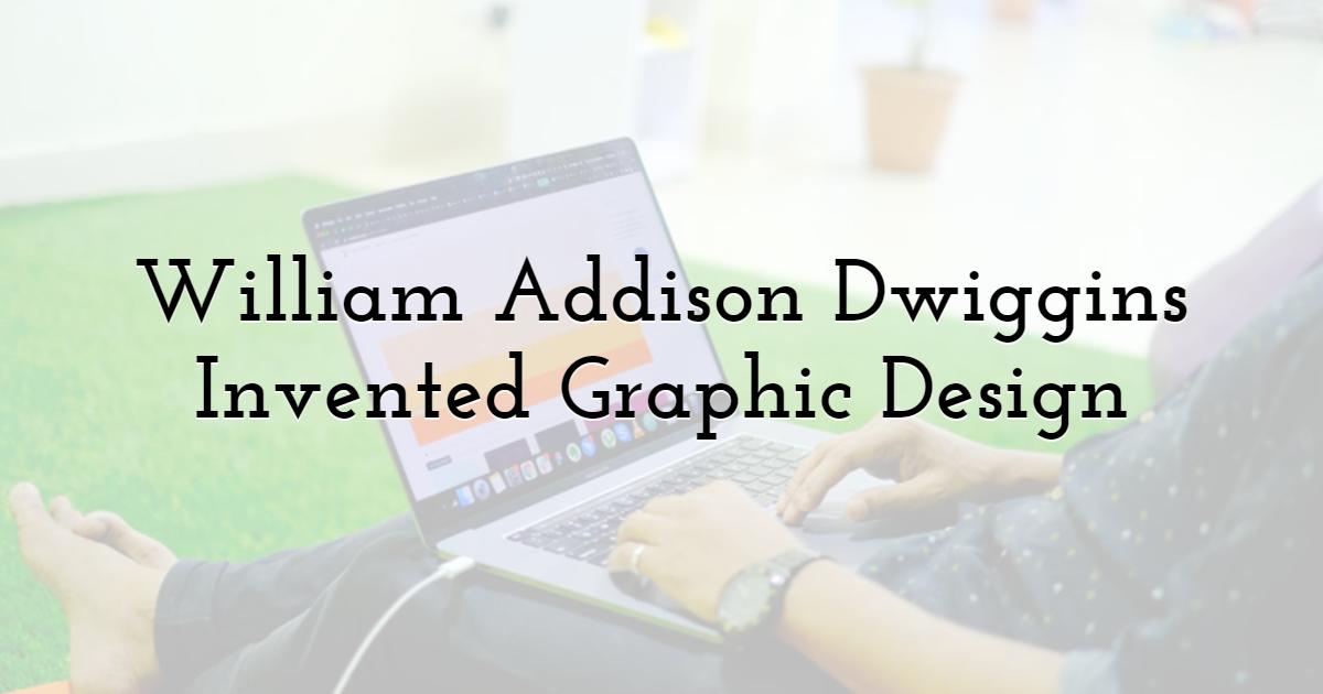 William Addison Dwiggins Invented Graphic Design