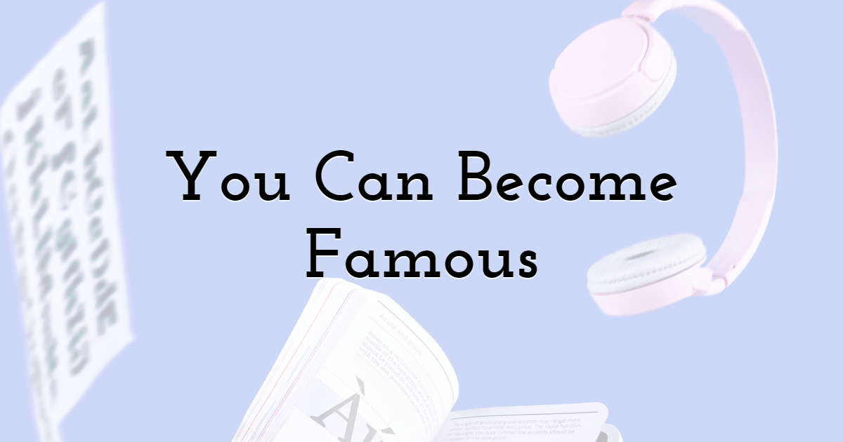 You Can Become Famous