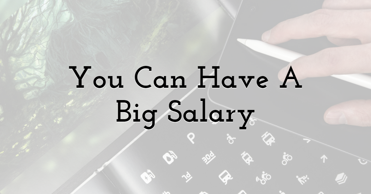 You Can Have A Big Salary