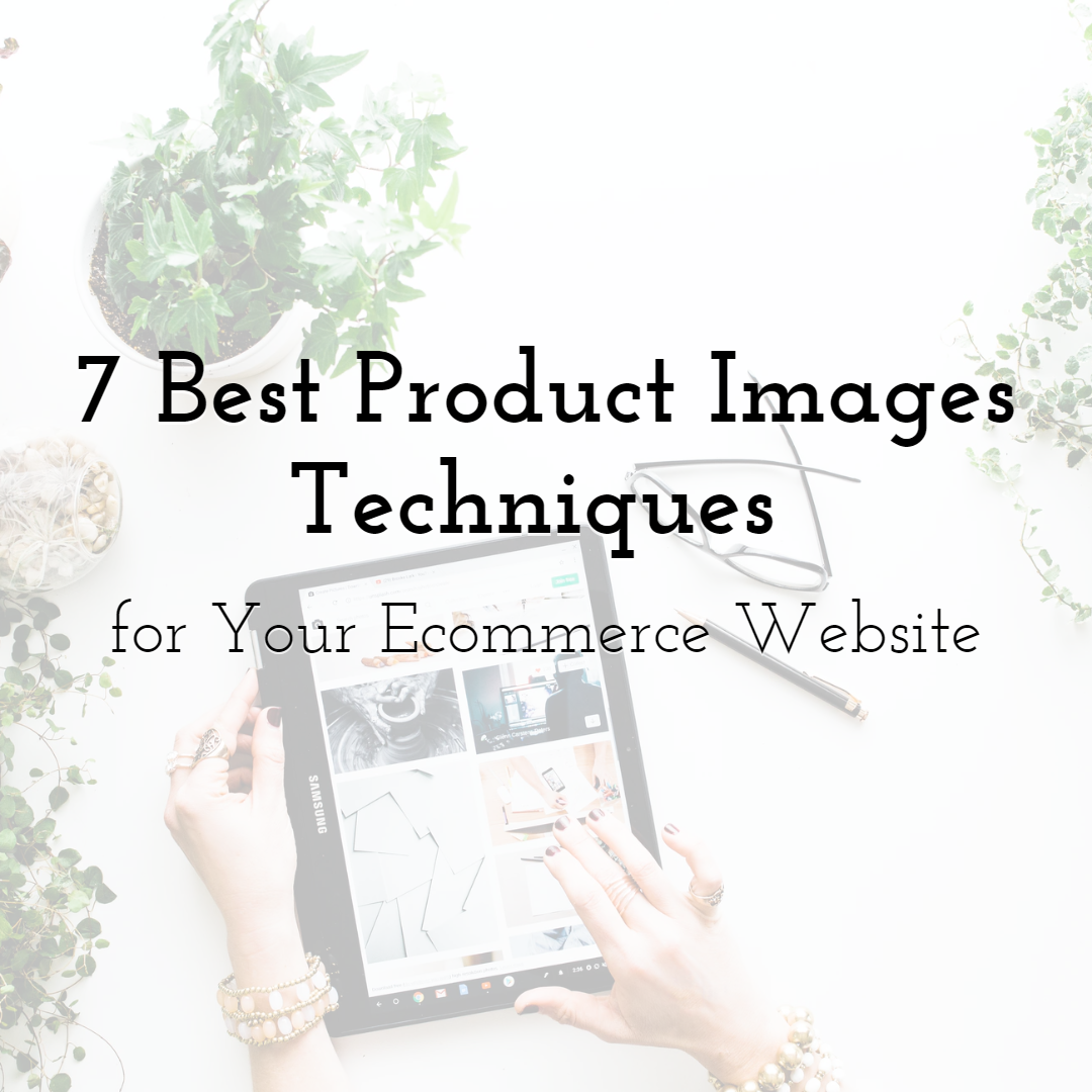 7 Best Product Images Techniques for Your Ecommerce Website