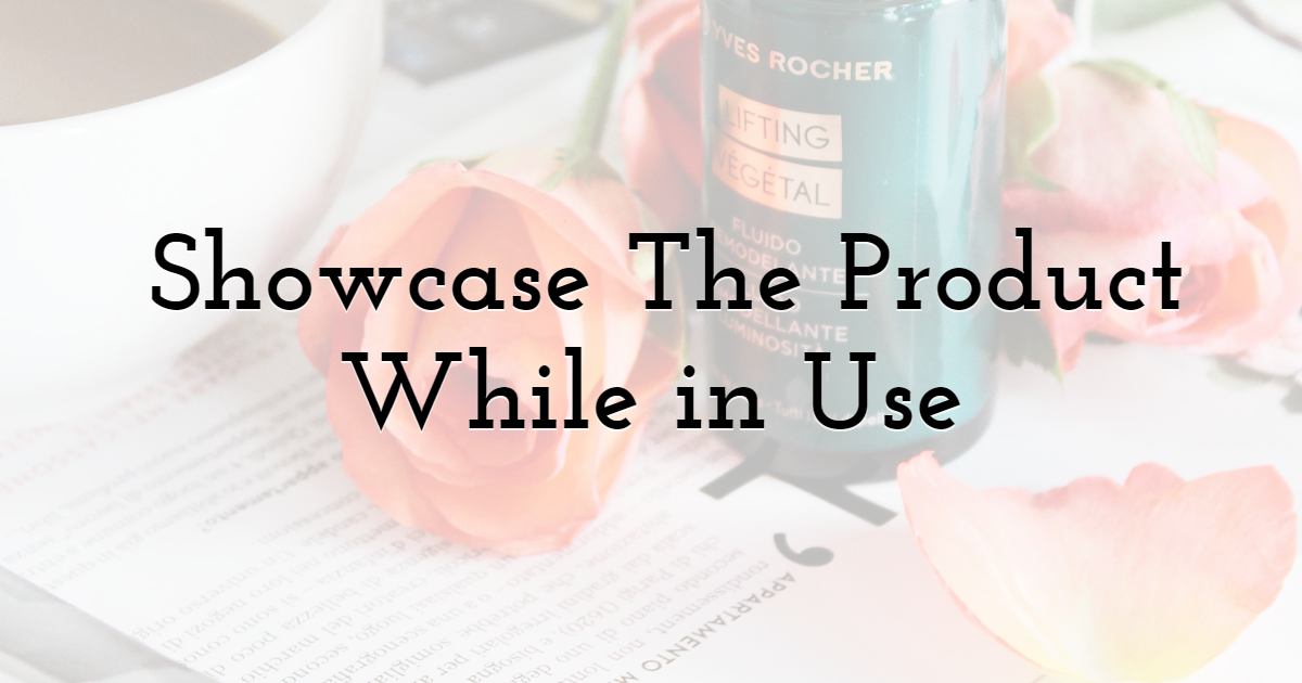 Showcase The Product While in Use