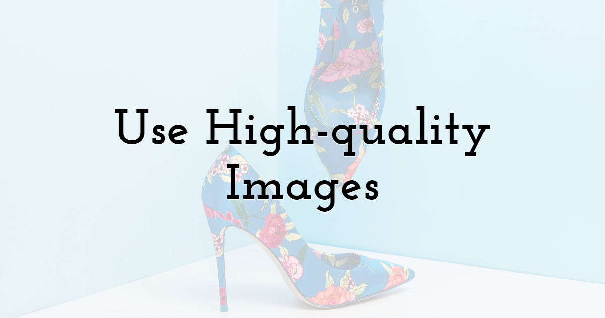Use High-quality Images