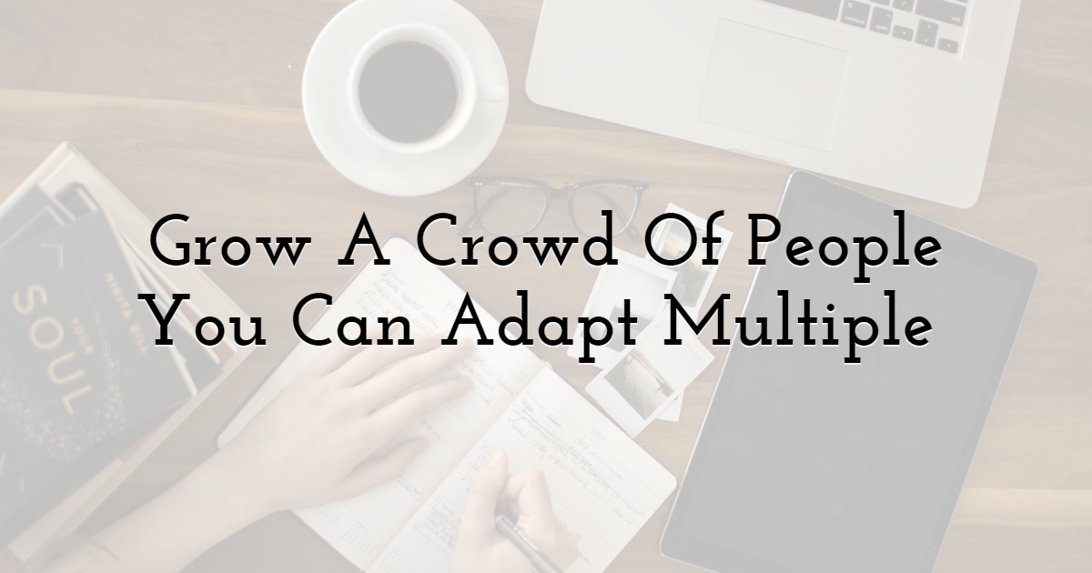 Grow A Crowd Of People You Can Adapt Multiple