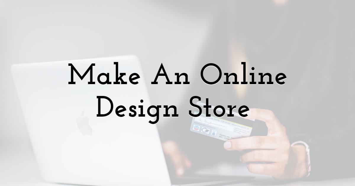 Make An Online Design Store