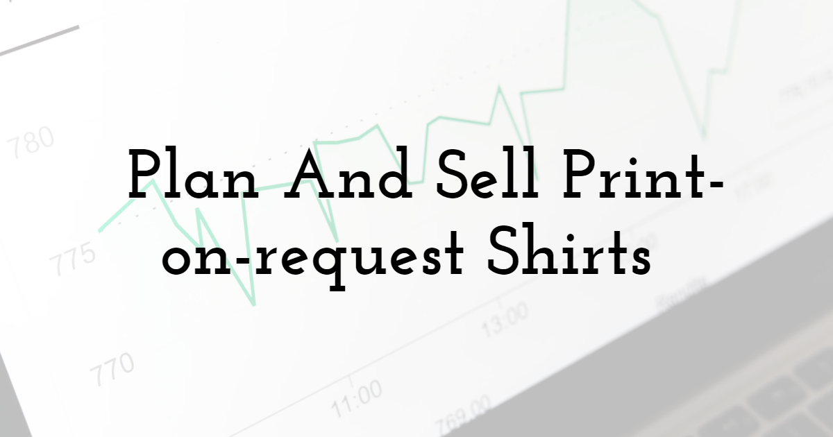 Plan And Sell Print-on-request Shirts