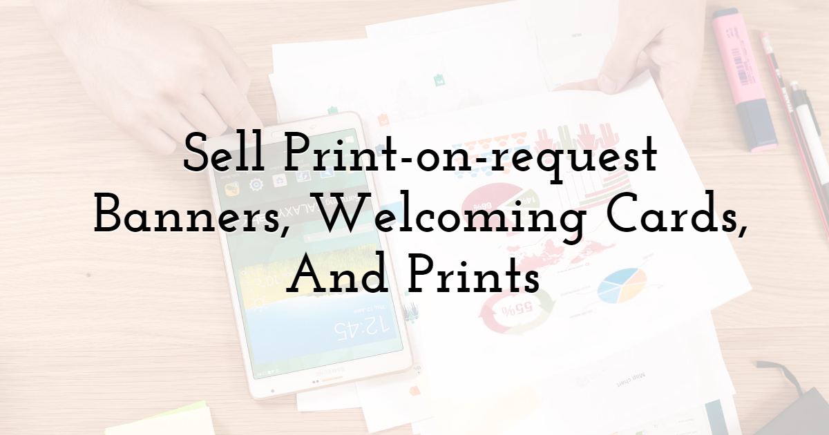 Sell Print-on-request Banners, Welcoming Cards, And Prints