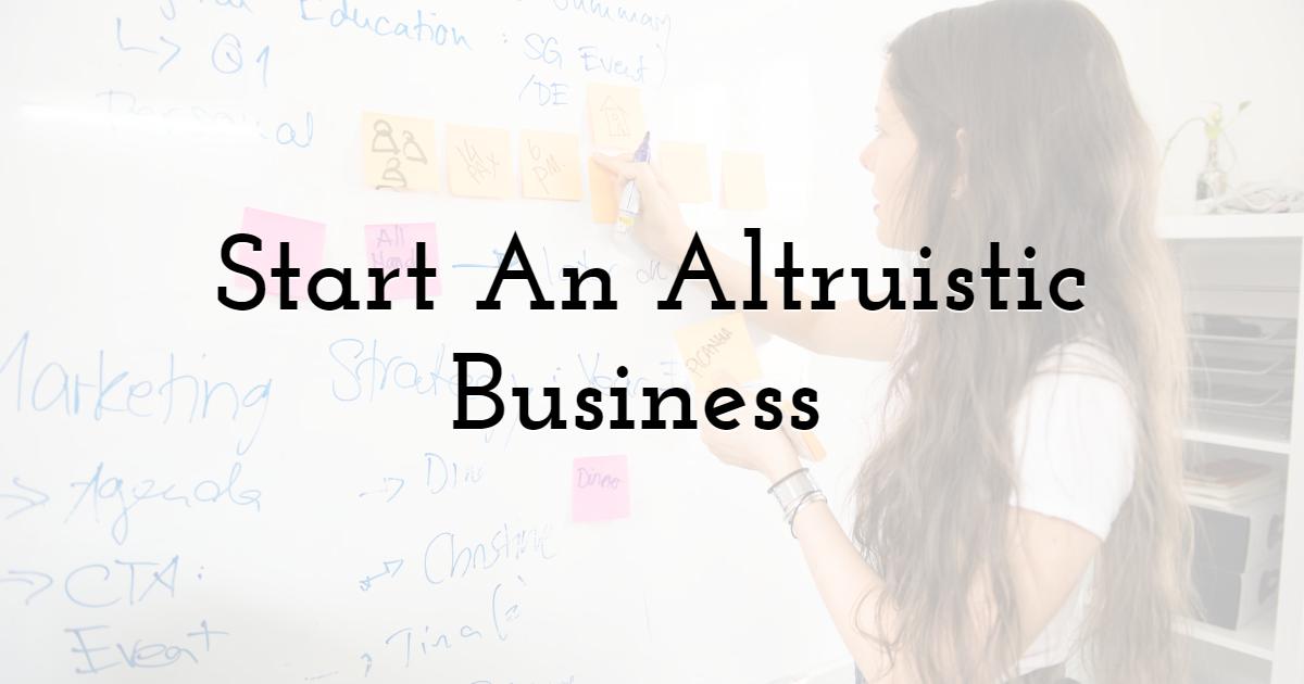 Start An Altruistic Business