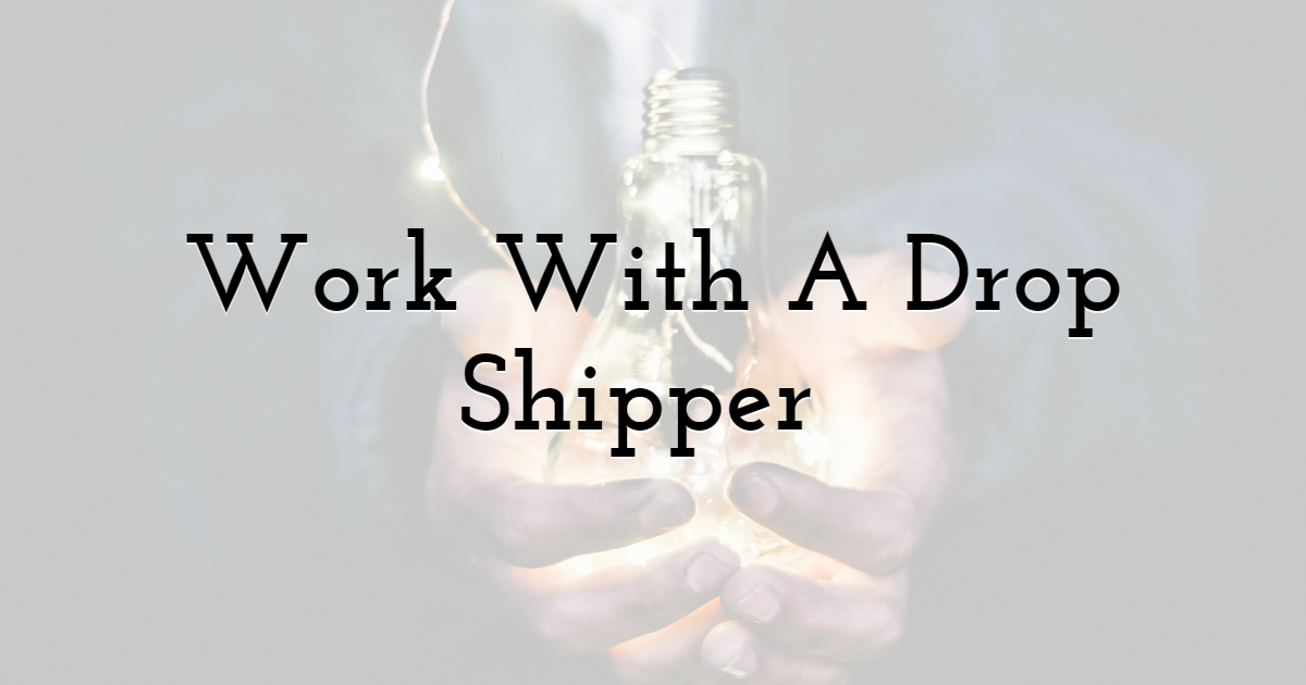 1. Work With A Drop Shipper