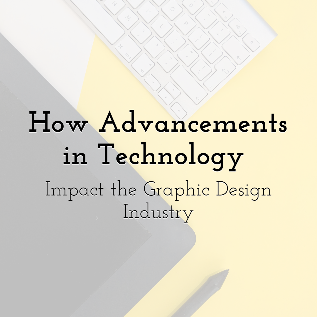 How Advancements in Technology Impact the Graphic Design Industry