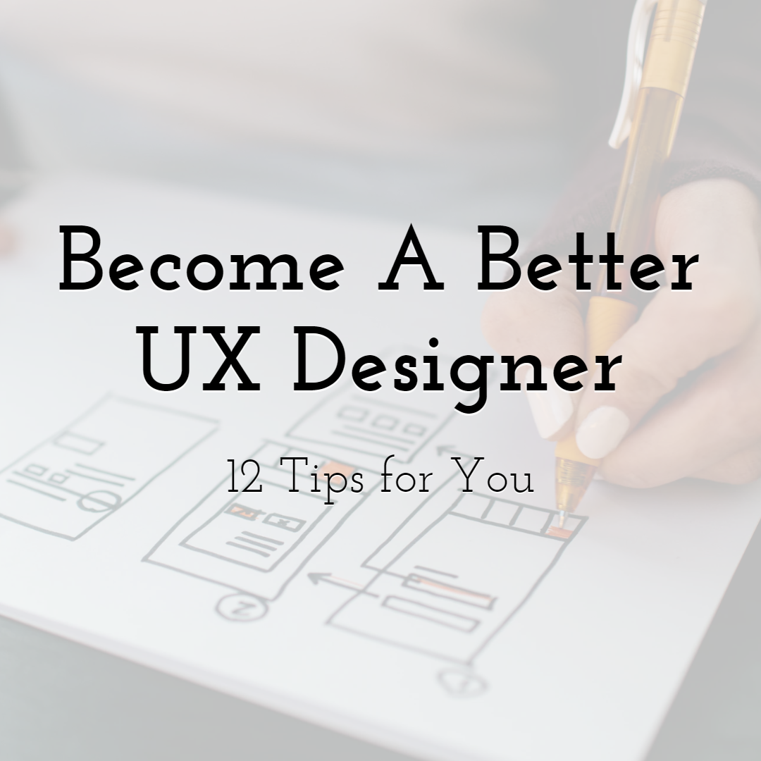 12 Tips To Become A Better UX Designer