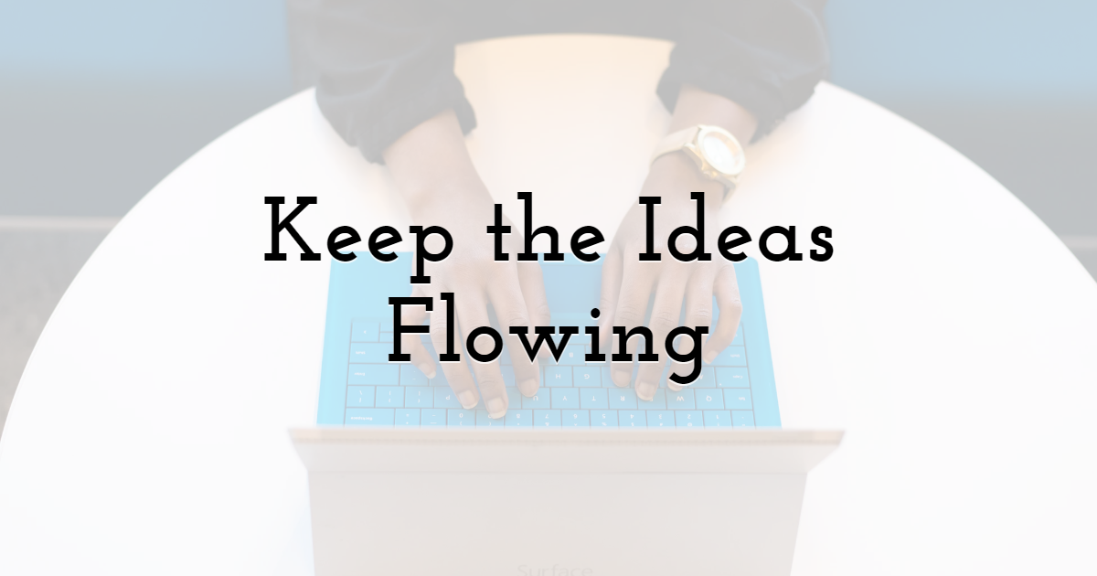 Keep the Ideas Flowing