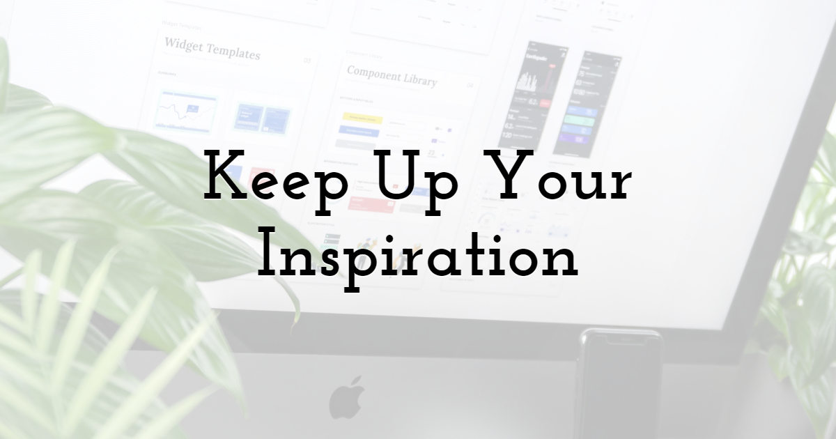 Keep Up Your Inspiration