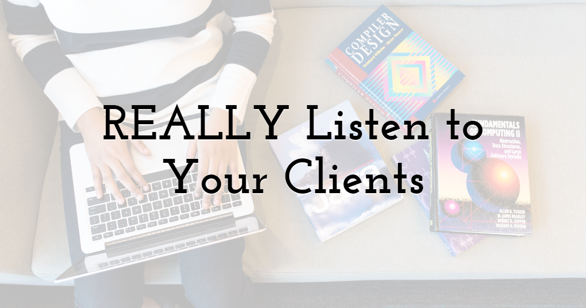REALLY Listen to Your Clients