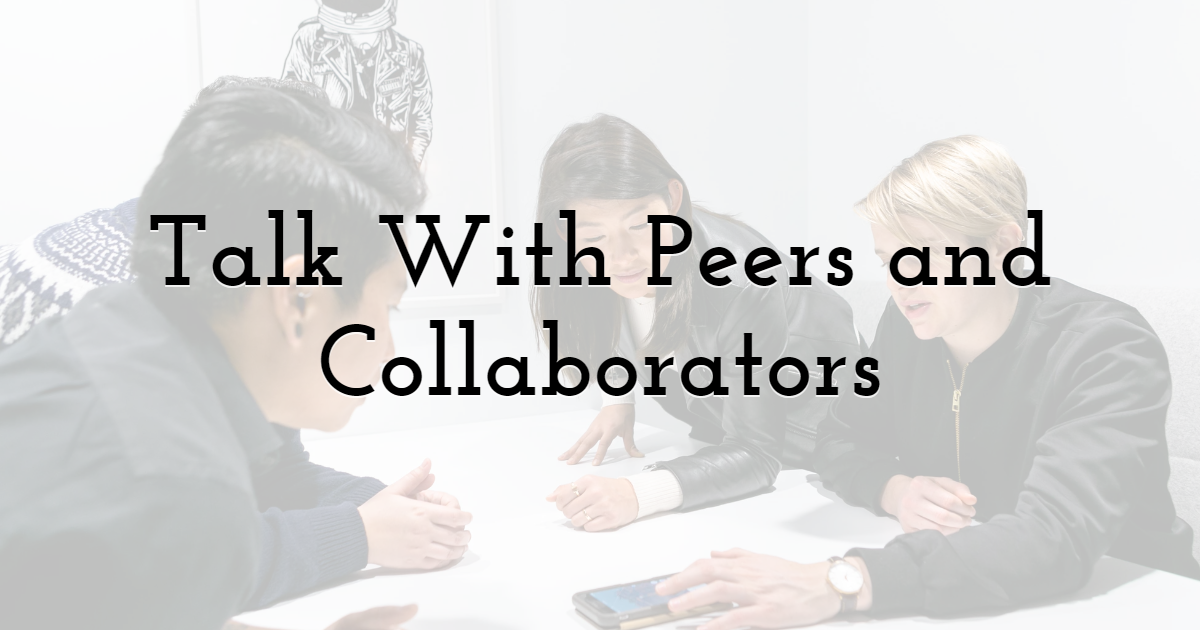 Talk With Peers and Collaborators