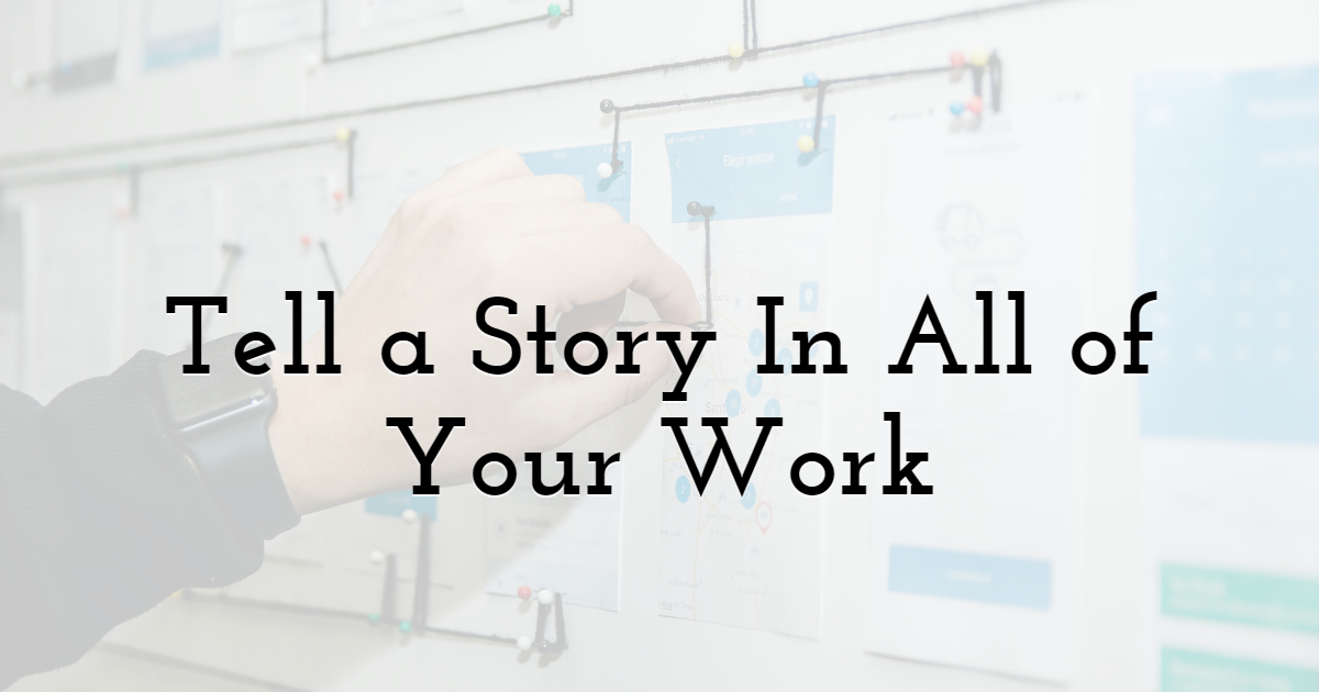 Tell a Story In All of Your Work