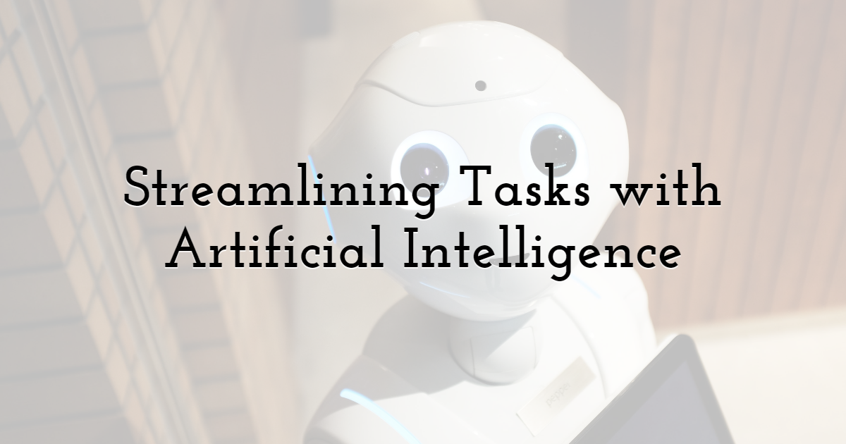 Streamlining Tasks with Artificial Intelligence
