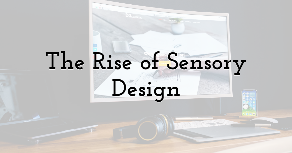 The Rise of Sensory Design