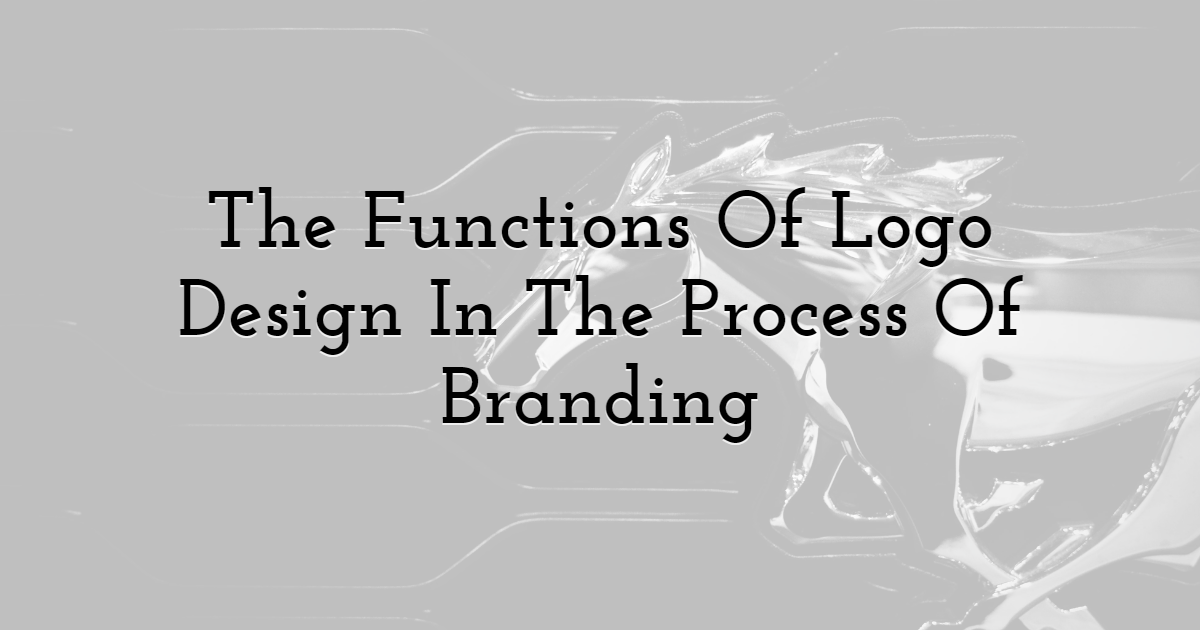 The Functions Of Logo Design In The Process Of Branding